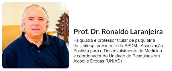 Ronaldo Laranjeira - Professor Titular de Psiquiatria da Escola Paulista de Medicina - Diretor Presidente da SPDM